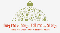 Sing Me a Song. Tell Me a Story. The Story of Christmas
